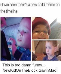Child Memes - gavin seen there s a new child meme on the timeline this is too