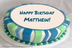 cake happy birthday matthew greetings cards for birthday for