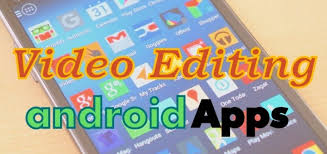 android editing list of 8 best editing apps in android mobile