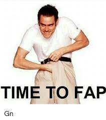 Fap Fap Meme - time to fap gn meme on me me