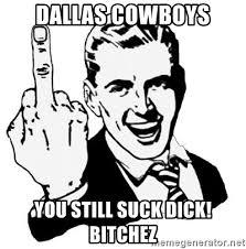 Dick Sucking Meme - dallas cowboys you still suck dick bitchez lol fuck you meme