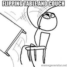 Fliping Table Meme - flipping table and couch flip table meme meme generator