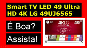 49 by Smart Tv Led 49 Ultra Hd 4k Lg 49uj6565 é Boa Youtube