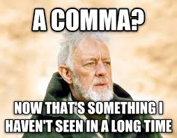 Comma Meme - livememe com obi wan kenobi now that s a name i ve not heard
