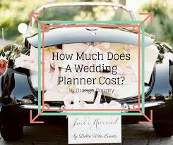 orange county wedding planners how much does a wedding planner cost in orange county what is