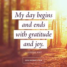 quote on gratitude louise hay quotes happiness day begins ends joy lsa