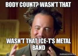 Metal Band Memes - body count wasn t that wasn t that ice t s metal band ancient