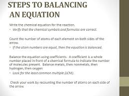 12 steps to balancing an equation write the chemical equation for the reaction verify that the chemical symbols and formulas are correct
