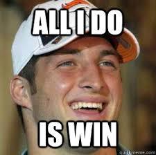 All I Do Is Win Meme - all i do is win holy tim tebow quickmeme