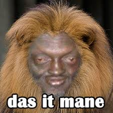 Das It Mane Meme - das it mane mane das it mane know your meme