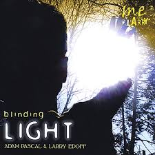 The Blinding Light Lyrics Blinding Light By Adam Pascal And Larry Edoff On Apple Music
