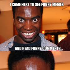 Funny Memes On Facebook - i came here to funny memes and read funny comments facebook image