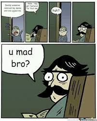 U Mad Bro Meme - u mad bro by chachi meme center