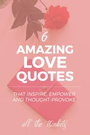 Time Love Quotes by 6 Love Quotes That Inspire Empower And Thought Provoke U2013 All The