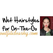 on the go hairstyles wet hairstyles on the go outfit ideas hq
