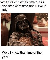 Star Wars Christmas Meme - when its christmas time but its als star wars th and u liv i taly