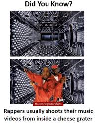 Cheese Grater Meme - did you know fbcomlegendaryfacts rappers usually shoots their music