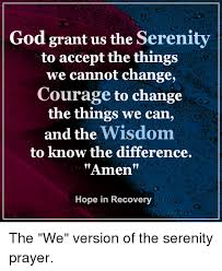 Serenity Prayer Meme - god grant us the serenity to accept the things we cannot change