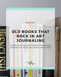 8 types of old books that rock in art journaling caylee grey