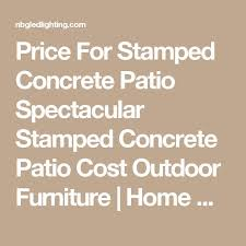 Concrete Patio Cost Per Square Foot by Best 25 Concrete Patio Cost Ideas On Pinterest Cost Of Concrete