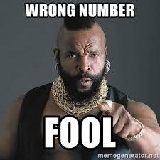 Wrong Number Meme - wrong number fool mr t meme generator