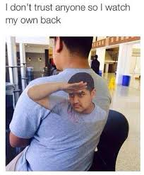 On My Own Memes - watching my own back funny pictures quotes memes funny images