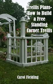 free trellis plans trellis plans how to build a free standing corner trellis ebook by