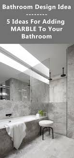 design your bathroom bathroom design idea 5 ways to add marble to your bathroom
