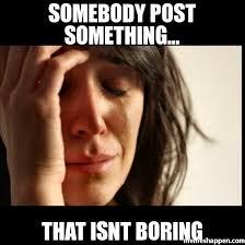 Boring Meme - somebody post something that isnt boring meme first world