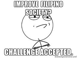 Challenge Accepted Meme Generator - improve filipino society challenge accepted challenge accepted