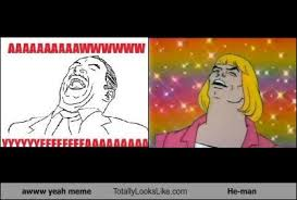Awwww Yeah Meme - awww yeah meme totally looks like he man totally looks like