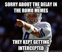 Funny Tony Romo Memes - sorry about the delay in the romo memes they kept getting