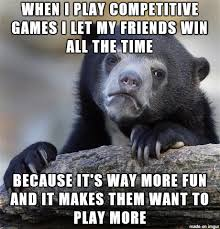 Play All The Games Meme - when i play competitive games meme guy