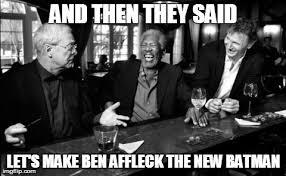 Affleck Batman Meme - image tagged in funny celebs memes ben affleck batman imgflip