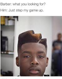Lets Get Fucked Up Meme - the barber know your meme