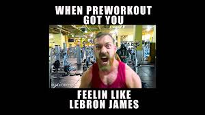 Pre Workout Meme - when pre workout got you feelin like lebron james gym memes