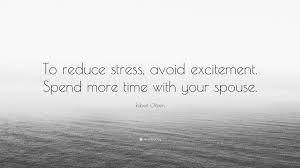 quote excitement robert orben quote u201cto reduce stress avoid excitement spend
