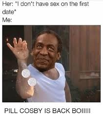 her i don t have sex on the first date me pill cosby is back
