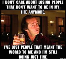 People Meme - i don t care about losing people that don t want to be in my life