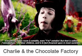 Charlie And The Chocolate Factory Memes - everything in this room is eatable even i m eatable but that is