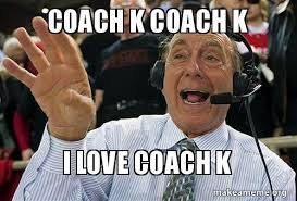 Coach K Memes - coach k coach k i love coach k make a meme