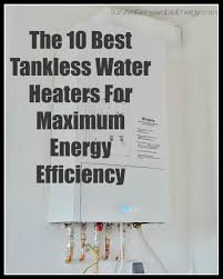 the 10 best tankless water heaters for maximum energy efficiency