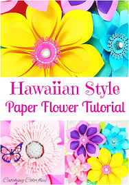 easy hawaiian diy paper flowers flower templates and tutorials
