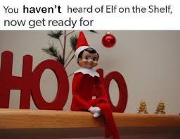 Elf On The Shelf Meme - when you haven t heard of elf on the shelf you ve heard of the