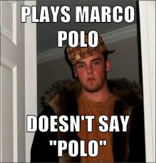 Marco Meme - plays marco polo doesn t say polo scumbag steve mad about memes