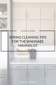 cleaning tips for kitchen spring cleaning tips for the wannabe minimalist in wild hearts