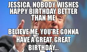 Jessica Meme - jessica nobody wishes happy birthday better than me believe me you