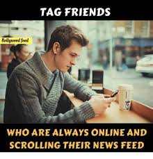 Tag A Friend Meme - tag friends bollywood feed who are always online and scrolling