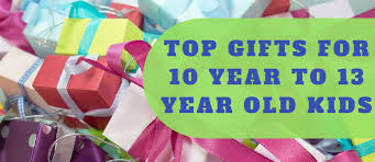 top 10 gift ideas for 10 year to 13 year old boys and girls