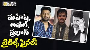 babu prabhas akhil new movies title fixed
